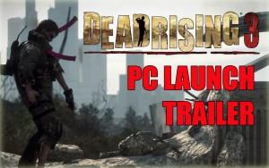 Dead Rising 3 PC - Launch Trailer Trailer
